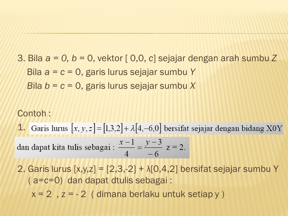 3. Bila a = 0, b = 0, vektor [ 0,0, c] sejajar dengan arah sumbu Z